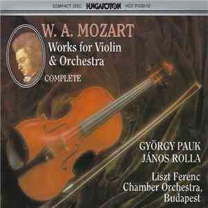 W. A. Mozart - György Pauk, János Rolla, Liszt Ferenc Chamber Orchestra, Budapest - Works For Violin & Orchestra: Complete