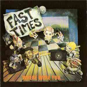 Fast Times - Where Were You...