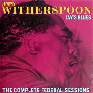 Jimmy Witherspoon - Jay's Blues (The Complete Federal Sessions)