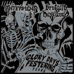 Interment / Brutally Deceased - Glory Days Festering Years