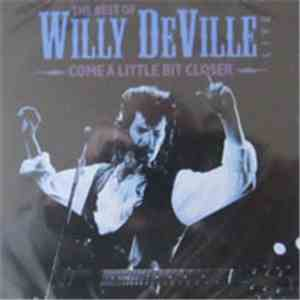 Willy DeVille - Come A Little Bit Closer - The Best Of Willy DeVille Live