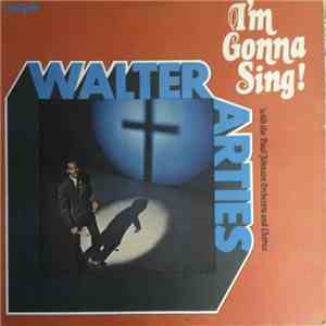 Walter Arties With The Paul Johnson Orchestra And Chorus - I'm Gonna Sing